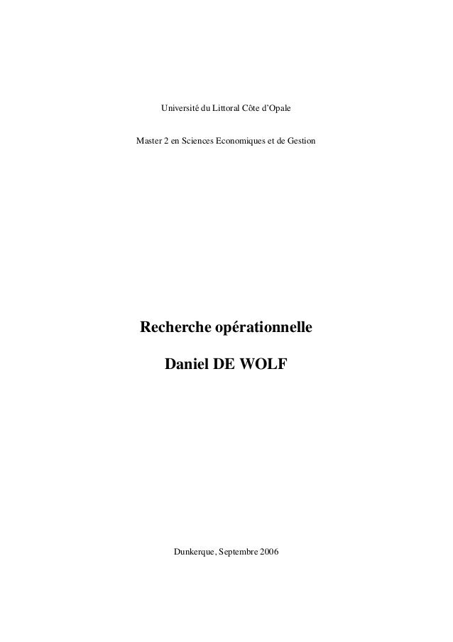 Universit´e du Littoral Cˆote d'Opale Master 2 en Sciences Economiques et de Gestion Recherche op´erationnelle Daniel DE W...