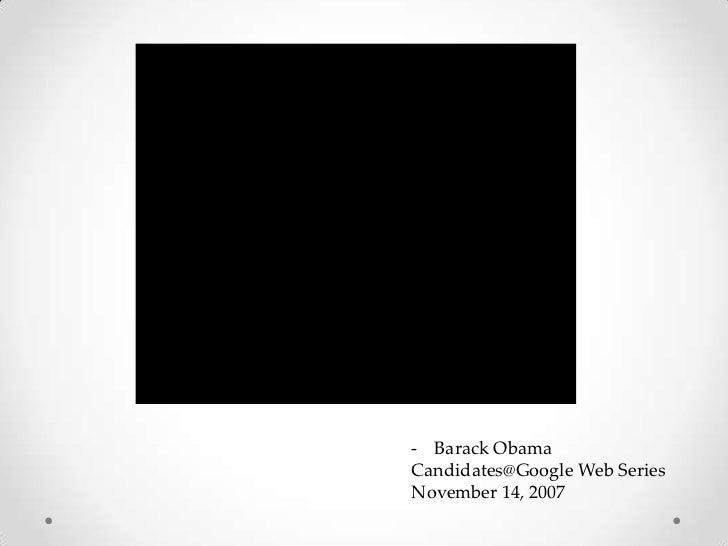 <ul><li>Barack Obama</li></ul>Candidates@Google Web Series<br />November 14, 2007<br />