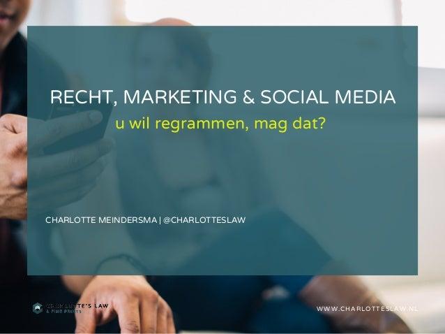 RECHT, MARKETING & SOCIAL MEDIA CHARLOTTE MEINDERSMA | @CHARLOTTESLAW WWW.CHARLOTTESLAW.NL u wil regrammen, mag dat?