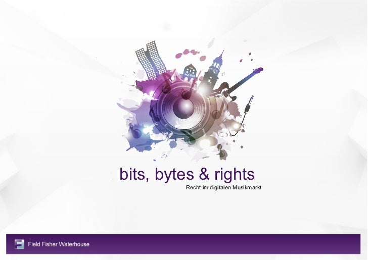 bits, bytes & rights         Recht im digitalen Musikmarkt