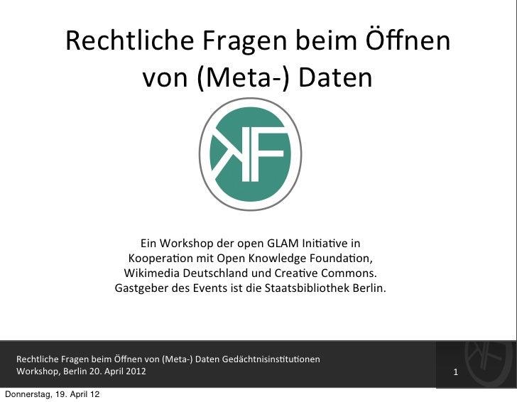 Rechtliche Fragen beim Öffnen                       von (Meta-‐) Daten                                    Ei...