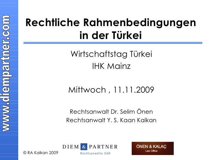 Rechtliche Rahmenbedingungen in der Türkei Wirtschaftstag Türkei IHK Mainz Mittwoch , 11.11.2009 Rechtsanwalt Dr. Selim Ön...