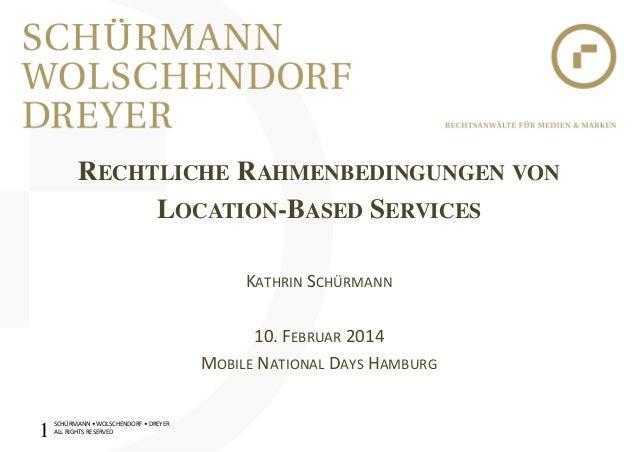 RECHTLICHE RAHMENBEDINGUNGEN VON! LOCATION-BASED SERVICES! ! KATHRIN)SCHÜRMANN) ) 10.)FEBRUAR)2014) MOBILE)NATIONAL)DAYS)H...