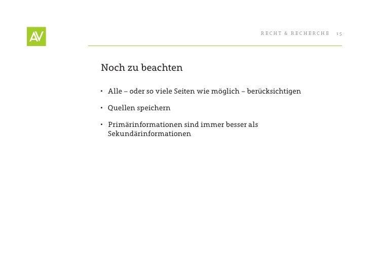 RecHt & RecHeRcHe   15     Noch zu beachten  • Alle – oder so viele Seiten wie möglich – berücksichtigen  • Quellen spei...