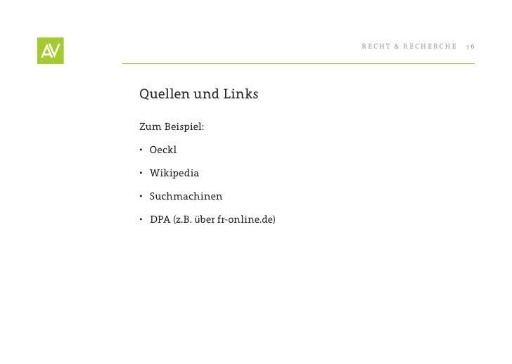 RecHt & RecHeRcHe   16     Quellen und Links  Zum Beispiel:  • Oeckl  • Wikipedia  • Suchmachinen  • DPA (z.B. über fr...
