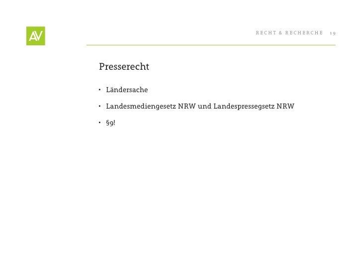RecHt & RecHeRcHe   19     Presserecht  • Ländersache  • Landesmediengesetz NRW und Landespressegsetz NRW  • §9!
