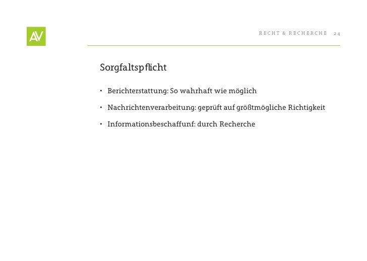 RecHt & RecHeRcHe   24     Sorgfaltspflicht  • Berichterstattung: So wahrhaft wie möglich  • Nachrichtenverarbeitung: ge...