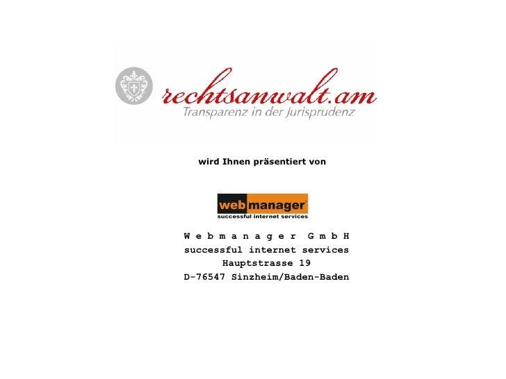 W e b m a n a g e r  G m b H successful internet services Hauptstrasse 19 D-76547 Sinzheim/Baden-Baden wird Ihnen präsenti...