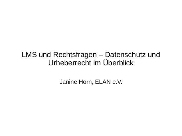 LMS und Rechtsfragen – Datenschutz und Urheberrecht im Überblick Janine Horn, ELAN e.V.