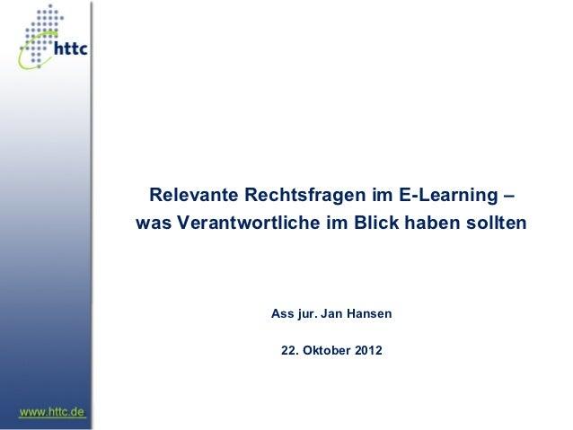 Relevante Rechtsfragen im E-Learning –was Verantwortliche im Blick haben sollten              Ass jur. Jan Hansen         ...