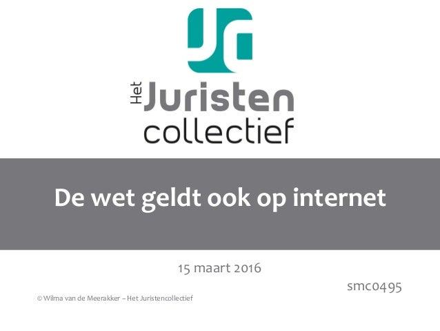 De wet geldt ook op internet 15 maart 2016 smc0495 © Wilma van de Meerakker – Het Juristencollectief