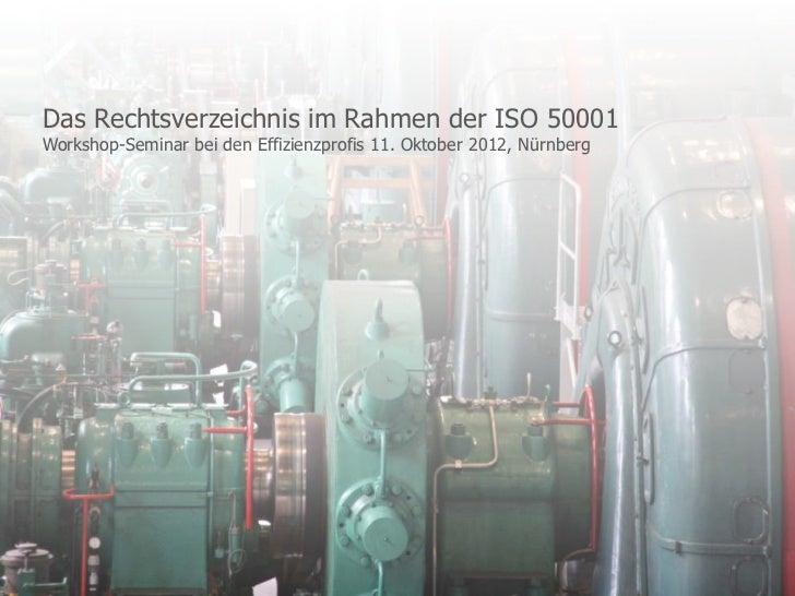 Das Rechtsverzeichnis im Rahmen der ISO 50001Workshop-Seminar bei den Effizienzprofis 11. Oktober 2012, Nürnberg