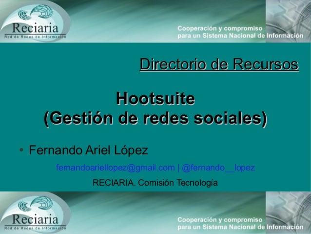 Directorio de RecursosDirectorio de RecursosHootsuiteHootsuite(Gestión de redes sociales)(Gestión de redes sociales)● Fern...