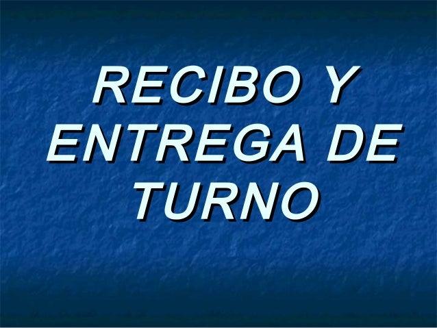 RECIBO YRECIBO Y ENTREGA DEENTREGA DE TURNOTURNO