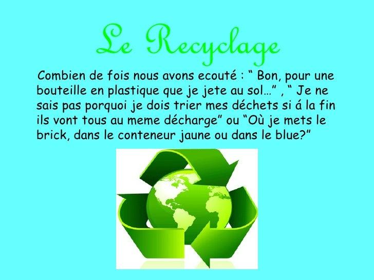 """Le RecyclageCombien de fois nous avons ecouté : """" Bon, pour unebouteille en plastique que je jete au sol…"""" , """" Je nesais p..."""