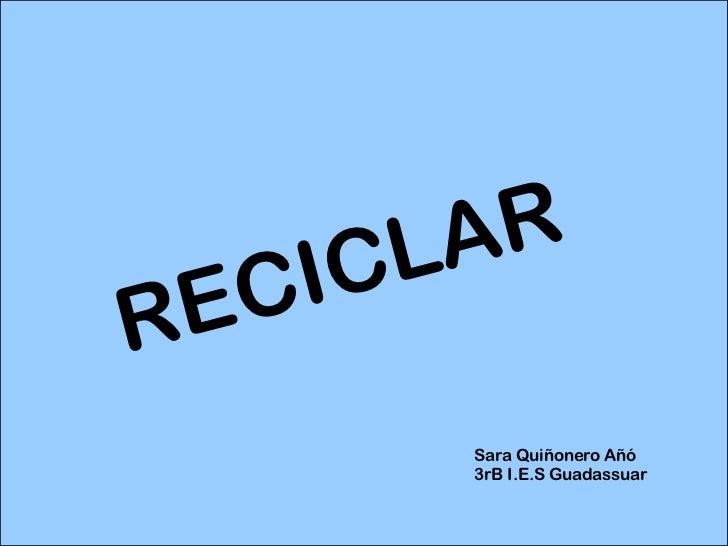 LA R E C ICR          Sara Quiñonero Añó          3rB I.E.S Guadassuar
