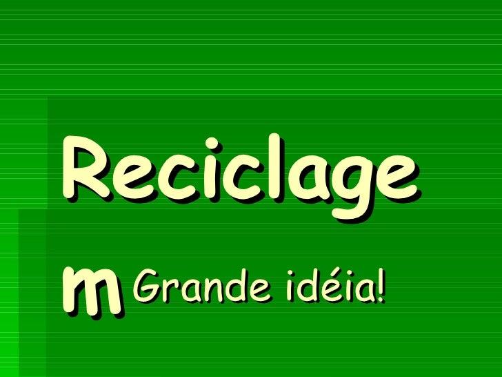 Reciclagem Grande idéia!