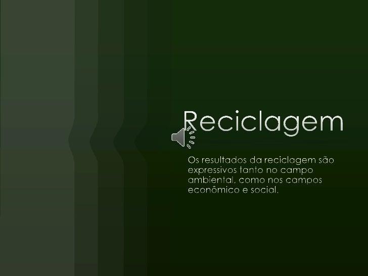Reciclagem<br />Os resultados da reciclagem são expressivos tanto no campo ambiental, como nos campos econômico e social.<...