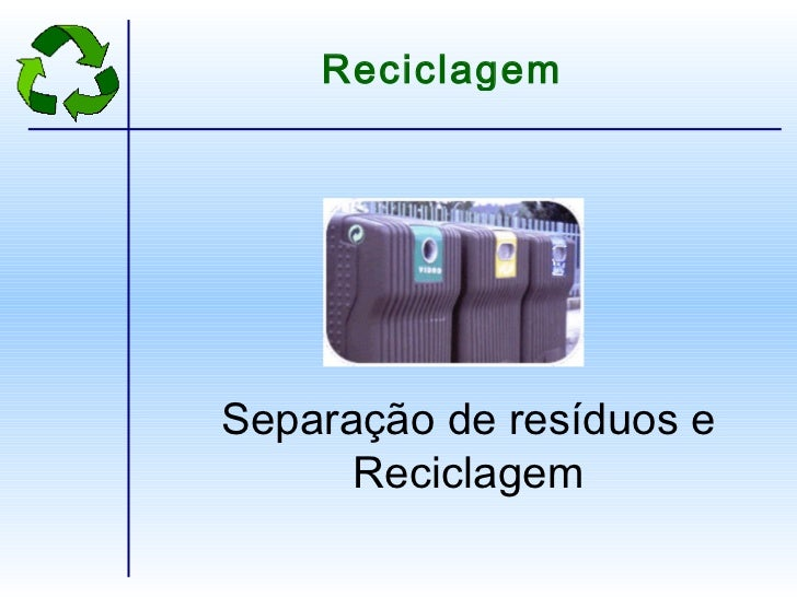 Separação de resíduos e Reciclagem Reciclagem