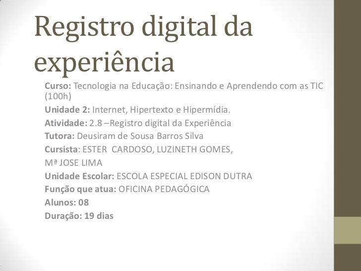 Registro digital daexperiênciaCurso: Tecnologia na Educação: Ensinando e Aprendendo com as TIC(100h)Unidade 2: Internet, H...