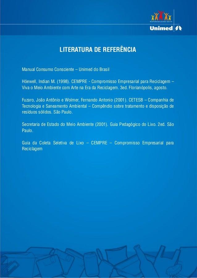 LITERATURA DE REFERÊNCIA Manual Consumo Consciente – Unimed do Brasil Höewell, Indian M. (1998). CEMPRE - Compromisso Empr...