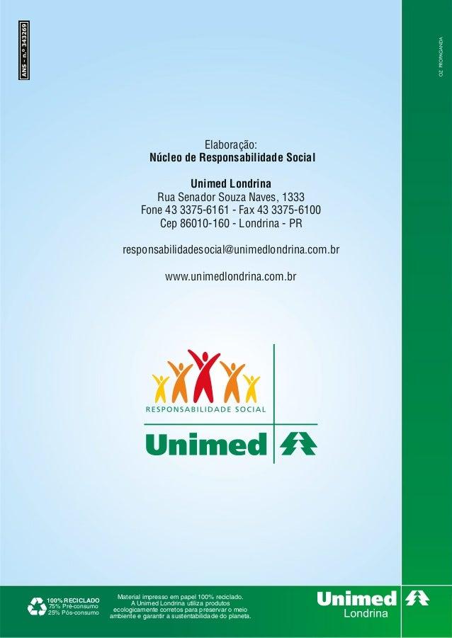 Elaboração: Núcleo de Responsabilidade Social Unimed Londrina Rua Senador Souza Naves, 1333 Fone 43 3375-6161 - Fax 43 337...