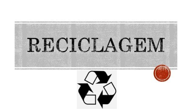  Reciclagem é o processo de conversão de desperdício em materiais ou produtos de potencial utilidade. Este processo permi...