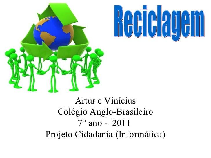 Artur e Vinícius   Colégio Anglo-Brasileiro        7° ano - 2011Projeto Cidadania (Informática)