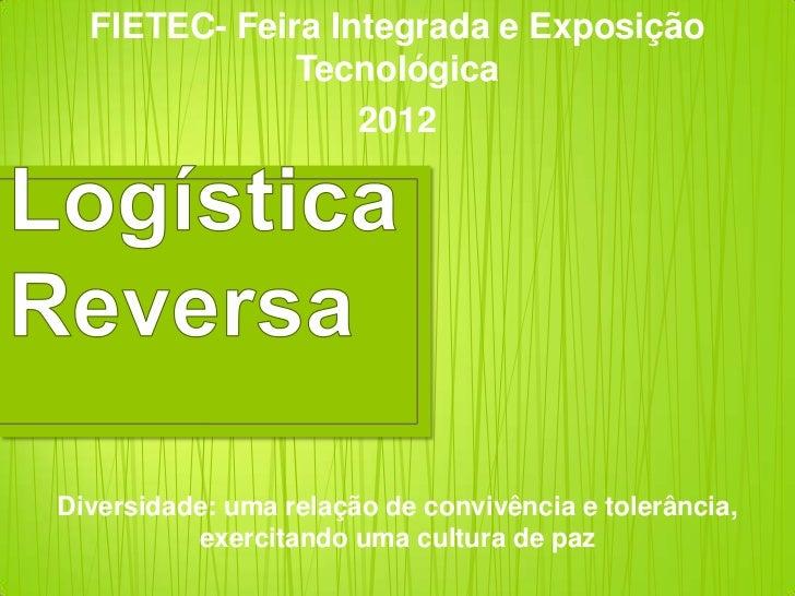 FIETEC- Feira Integrada e Exposição              Tecnológica                  2012Diversidade: uma relação de convivência ...