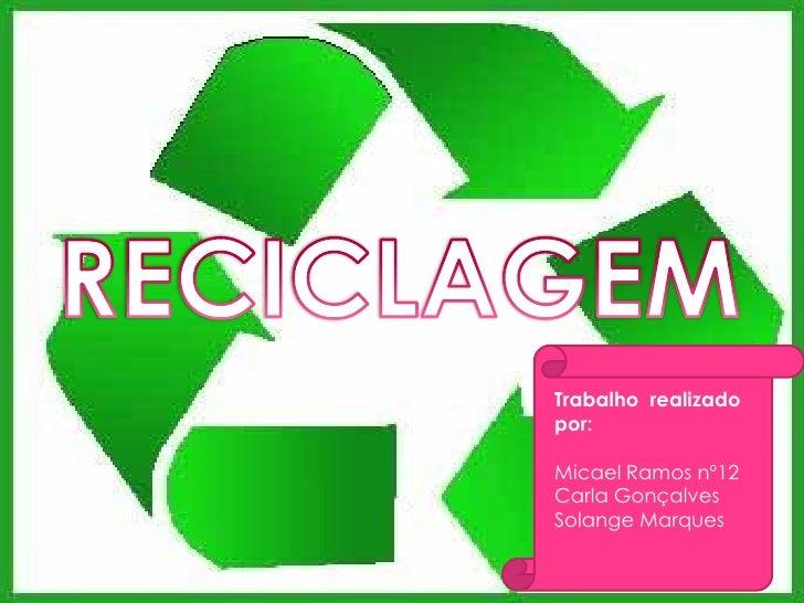 Trabalho realizado por:  Micael Ramos nº12 Carla Gonçalves Solange Marques