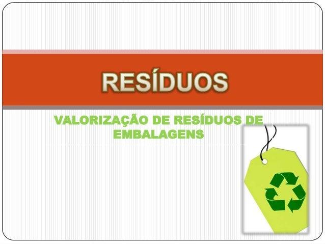 VALORIZAÇÃO DE RESÍDUOS DE       EMBALAGENS