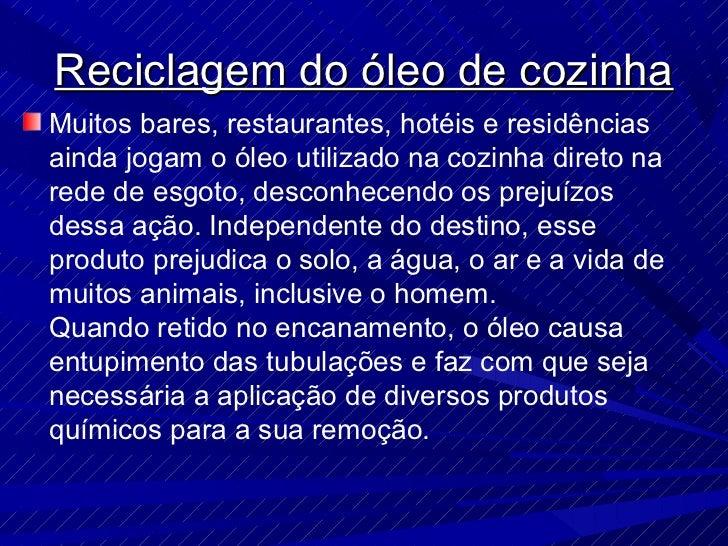 Reciclagem do óleo de cozinhaMuitos bares, restaurantes, hotéis e residênciasainda jogam o óleo utilizado na cozinha diret...