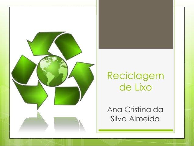 Reciclagem de Lixo Ana Cristina da Silva Almeida