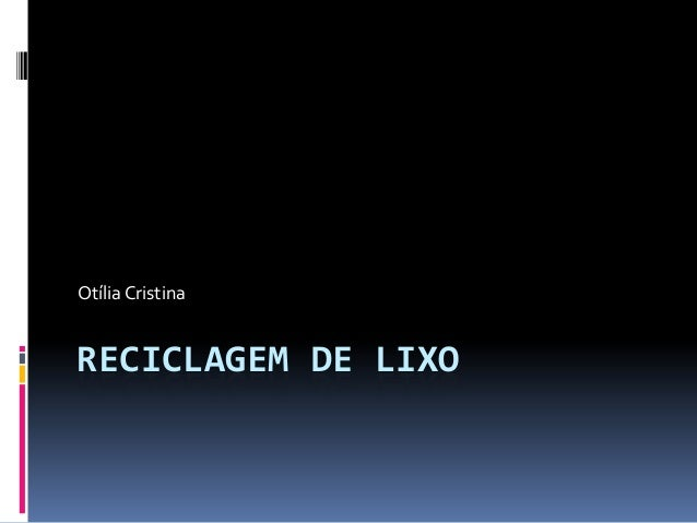Otília Cristina  RECICLAGEM DE LIXO