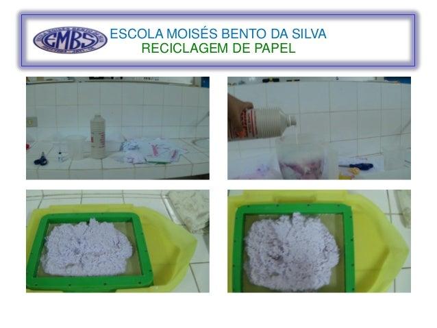 ESCOLA MOISÉS BENTO DA SILVA  RECICLAGEM DE PAPEL