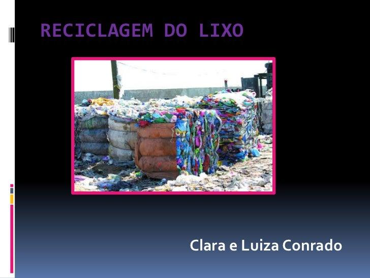 RECICLAGEM DO LIXO             Clara e Luiza Conrado