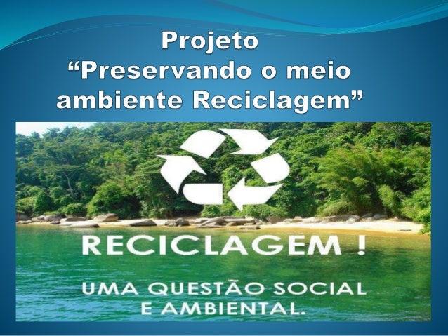 Projeto  Reciclagem  Meio Ambiente