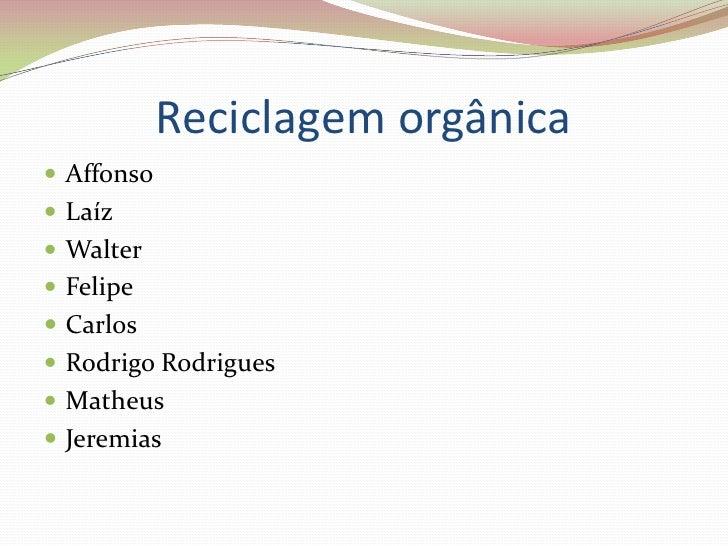 Reciclagem orgânica  Affonso  Laíz  Walter  Felipe  Carlos  Rodrigo Rodrigues  Matheus  Jeremias