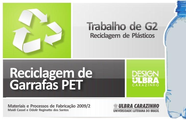Trabalho de G2                                             Reciclagem de PlásticosMateriais e Processos de Fabricação 2009...