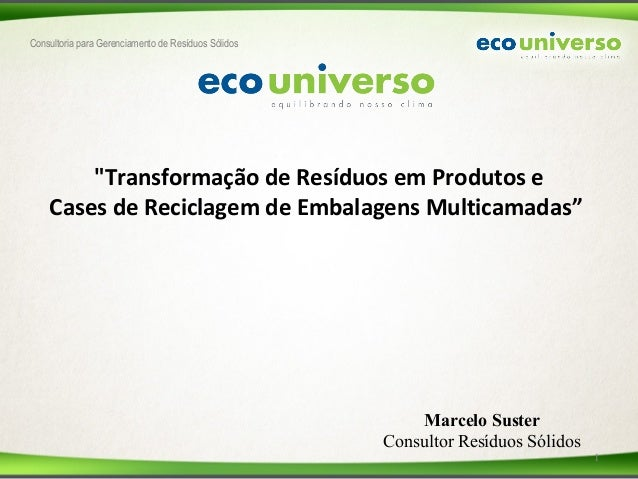 """Consultoria para Gerenciamento de Resíduos Sólidos """"Transformação de Resíduos em Produtos e Cases de Reciclagem de Embalag..."""