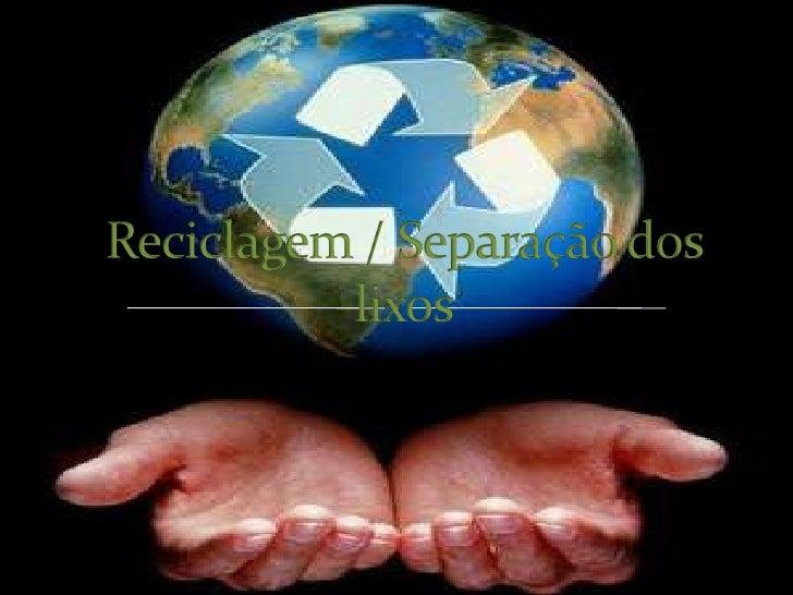 Reciclagem / Separação dos lixos<br />