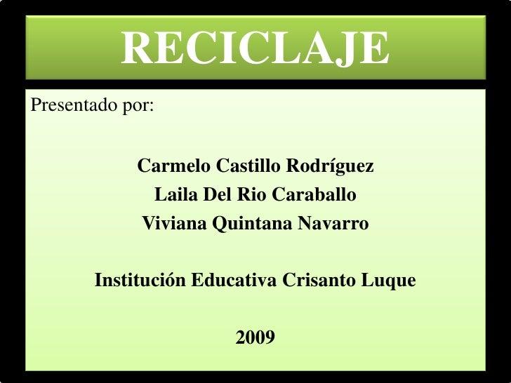 RECICLAJE Presentado por:               Carmelo Castillo Rodríguez              Laila Del Rio Caraballo             Vivian...