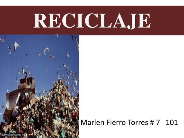 RECICLAJE  'l.          Marlen Fierro Torres # 7 101