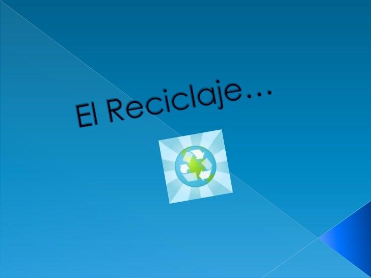 El Reciclaje…<br />