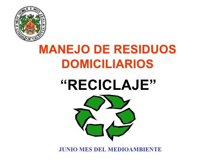"""MANEJO DE RESIDUOS DOMICILIARIOS JUNIO MES DEL MEDIOAMBIENTE """" RECICLAJE"""""""
