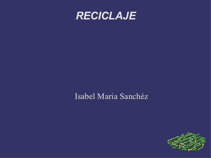 RECICLAJE Isabel Maria Sanchéz