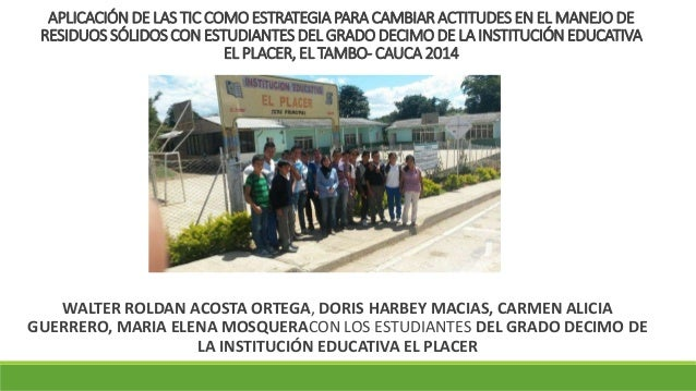 APLICACIÓN DE LAS TIC COMO ESTRATEGIA PARA CAMBIAR ACTITUDES EN EL MANEJO DE RESIDUOS SÓLIDOS CON ESTUDIANTES DEL GRADO DE...