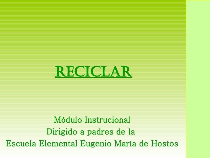 Reciclar Módulo Instrucional Dirigido a padres de la  Escuela Elemental Eugenio María de Hostos