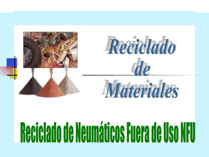 Reciclado de Materiales Reciclado de Neumáticos Fuera de Uso NFU Reciclado de Materiales
