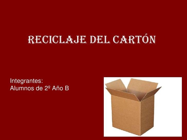 Reciclaje Del CartónIntegrantes:Alumnos de 2º Año B